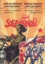 """Obraz období """"socialismu"""" v českých a polských učebnicích"""