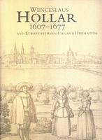 Wenceslaus Hollar 1607-1677 and Europe between Life and Desolation