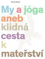 My a jóga, aneb, Klidná cesta k mateřství