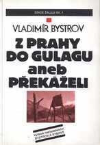 Z Prahy do Gulagu, aneb, Překáželi