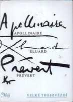 Velké trojhvězdí: Apollinaire, Éluard, Prévert