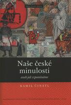 Naše české minulosti, aneb, Jak vzpomínáme