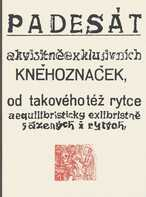 Padesát akvisitněexklusivních kněhoznaček od takového též rytce aequilibristicky exlibristně sázených i rytých, nyní pak pro potěšení skalních oplesků sběráků v něco málo exemplářích vydaných v březnu roku 1952