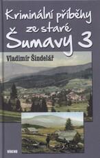 Kriminální příběhy ze staré Šumavy 3