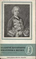 Vlastní životopis jejž pro své děti a potomky roku 1763 napsal František Benda královský pruský koncertní mistr