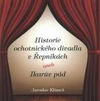 Historie ochotnického divadla v Řepníkách, aneb, Ikarův pád